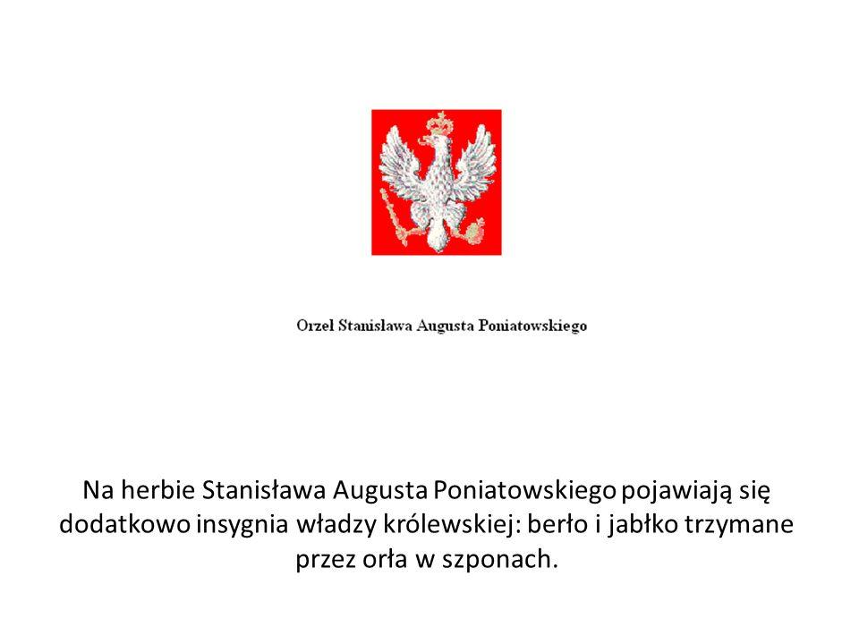 Na herbie Stanisława Augusta Poniatowskiego pojawiają się dodatkowo insygnia władzy królewskiej: berło i jabłko trzymane przez orła w szponach.