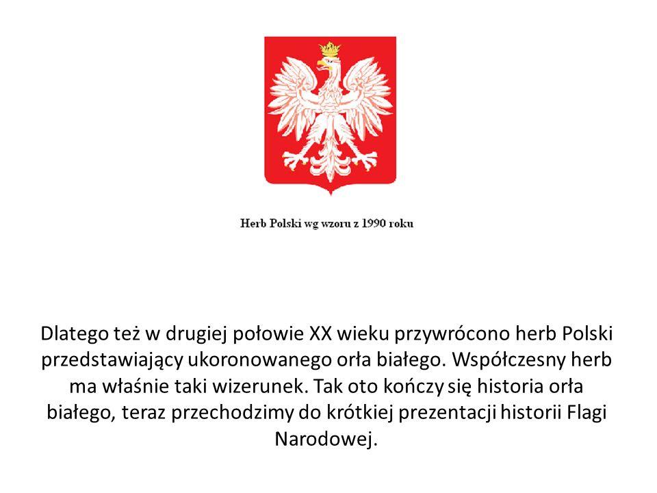 Dlatego też w drugiej połowie XX wieku przywrócono herb Polski przedstawiający ukoronowanego orła białego.
