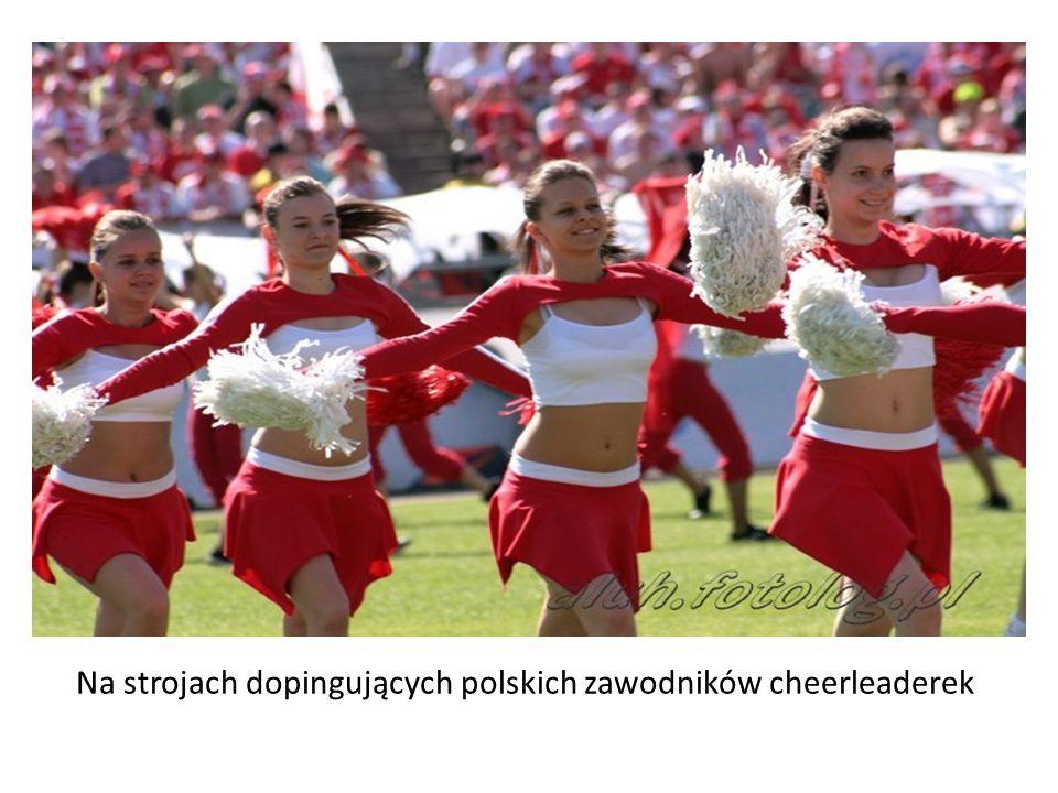Na strojach dopingujących polskich zawodników cheerleaderek