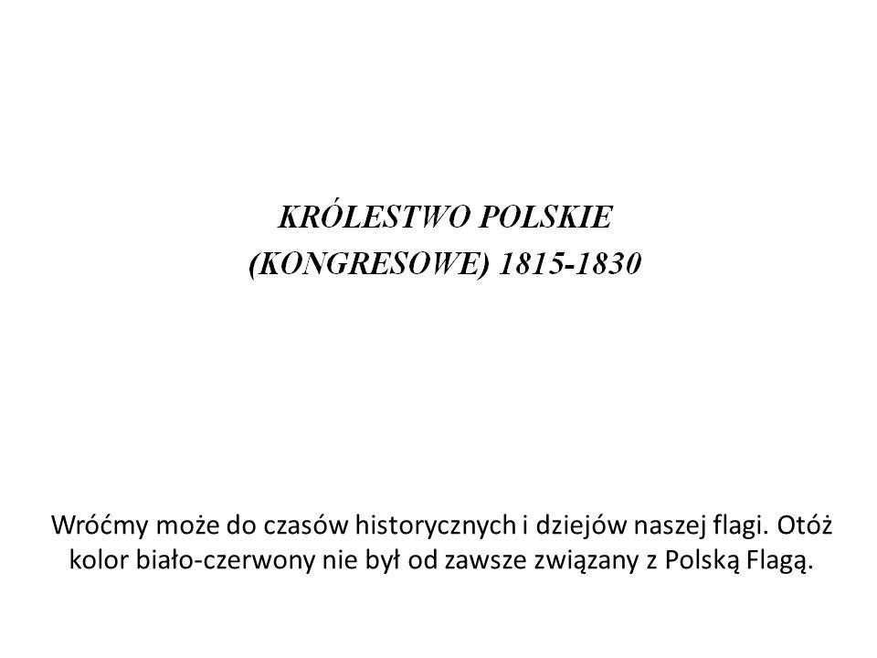 Wróćmy może do czasów historycznych i dziejów naszej flagi