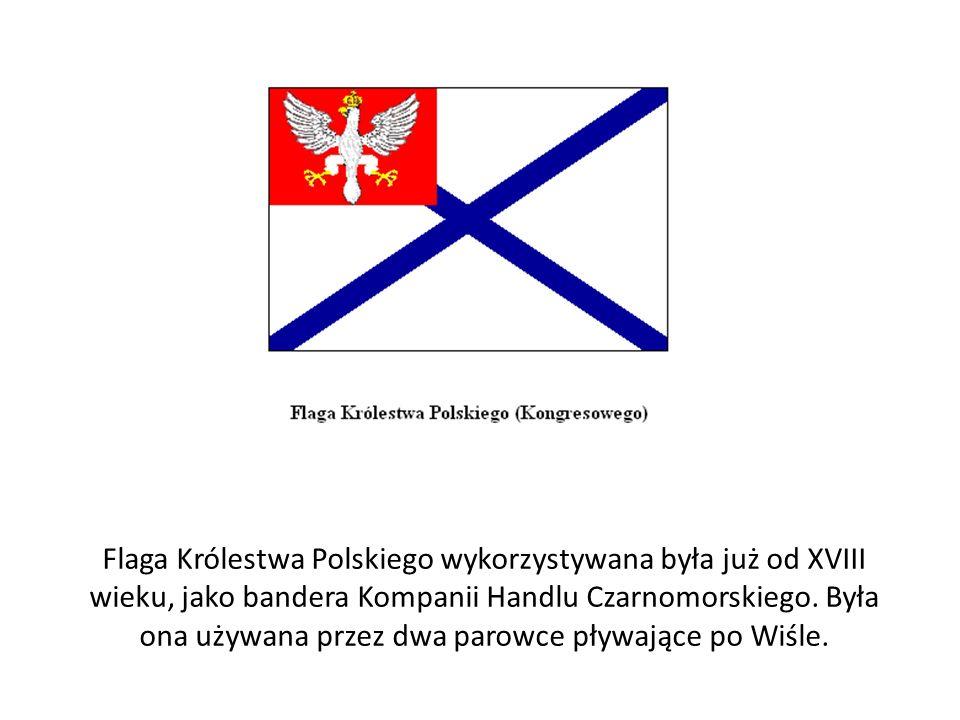 Flaga Królestwa Polskiego wykorzystywana była już od XVIII wieku, jako bandera Kompanii Handlu Czarnomorskiego.