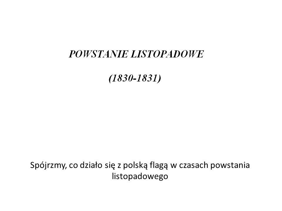 Spójrzmy, co działo się z polską flagą w czasach powstania listopadowego