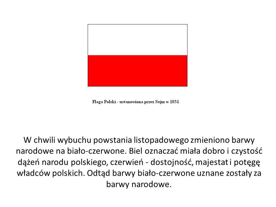 W chwili wybuchu powstania listopadowego zmieniono barwy narodowe na biało-czerwone.