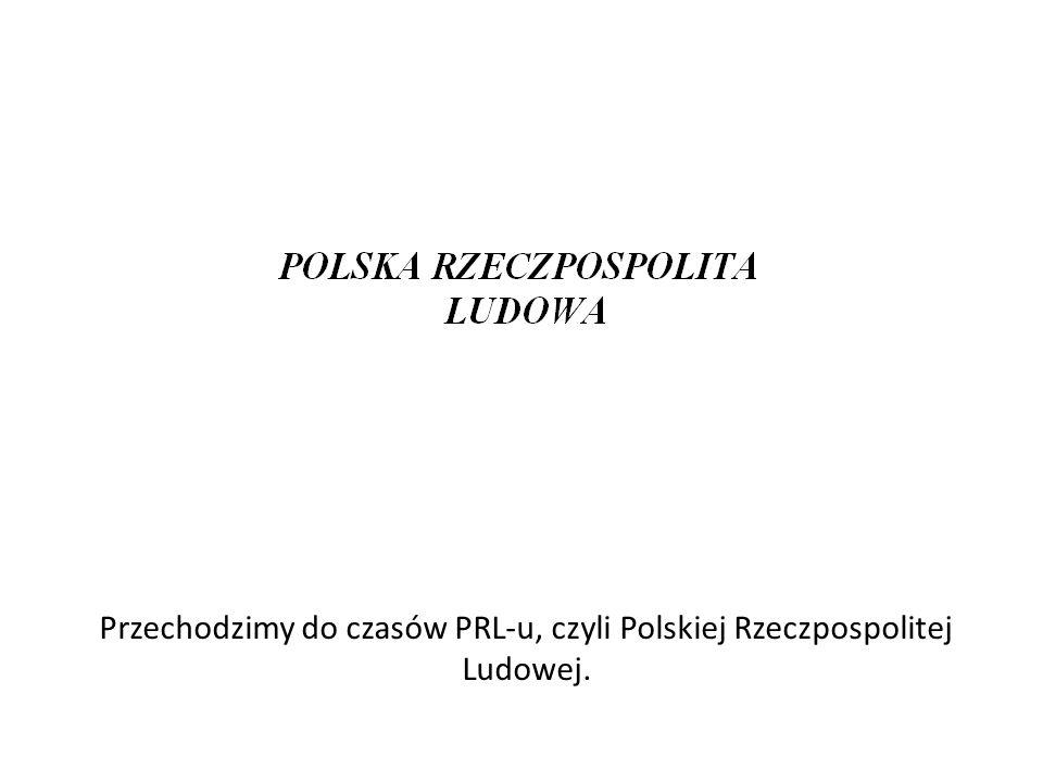 Przechodzimy do czasów PRL-u, czyli Polskiej Rzeczpospolitej Ludowej.