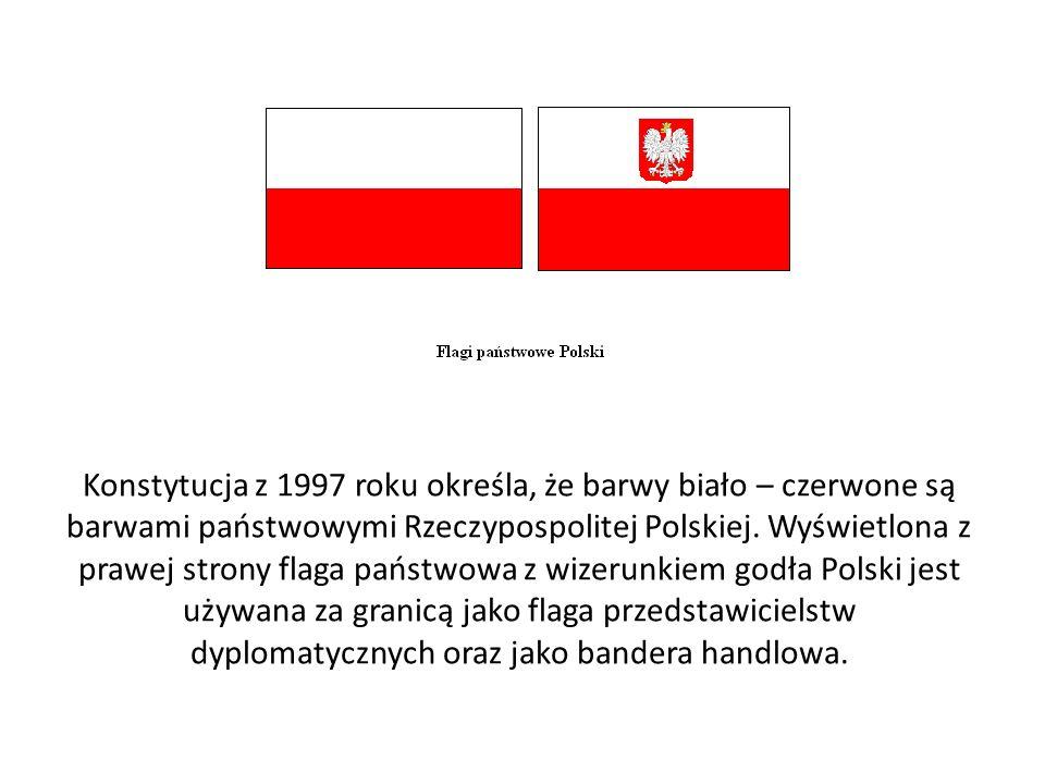 Konstytucja z 1997 roku określa, że barwy biało – czerwone są barwami państwowymi Rzeczypospolitej Polskiej.