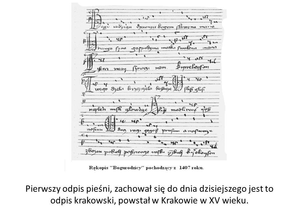 Pierwszy odpis pieśni, zachował się do dnia dzisiejszego jest to odpis krakowski, powstał w Krakowie w XV wieku.