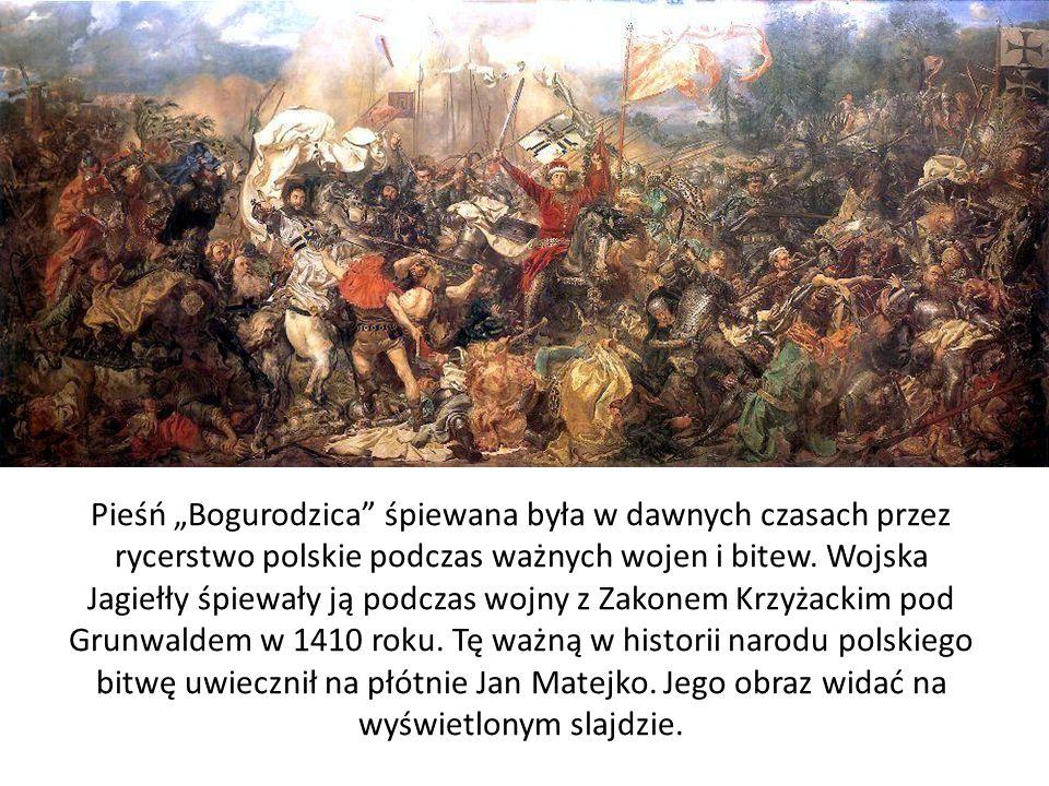 """Pieśń """"Bogurodzica śpiewana była w dawnych czasach przez rycerstwo polskie podczas ważnych wojen i bitew."""