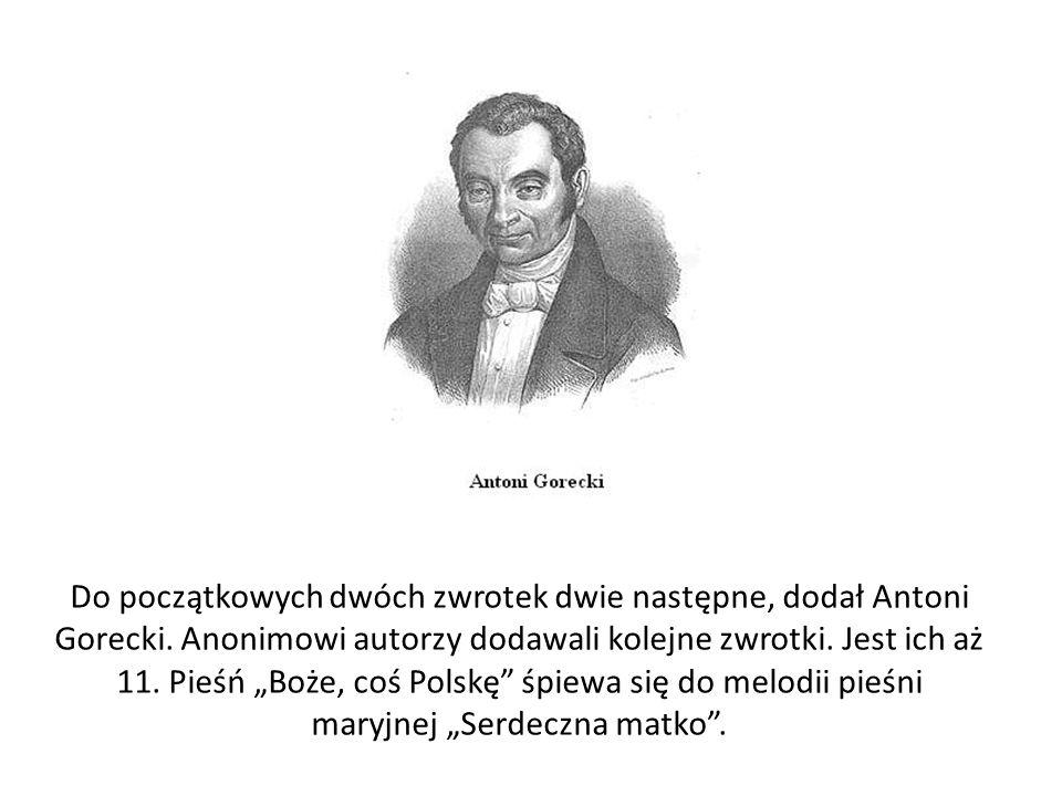Do początkowych dwóch zwrotek dwie następne, dodał Antoni Gorecki