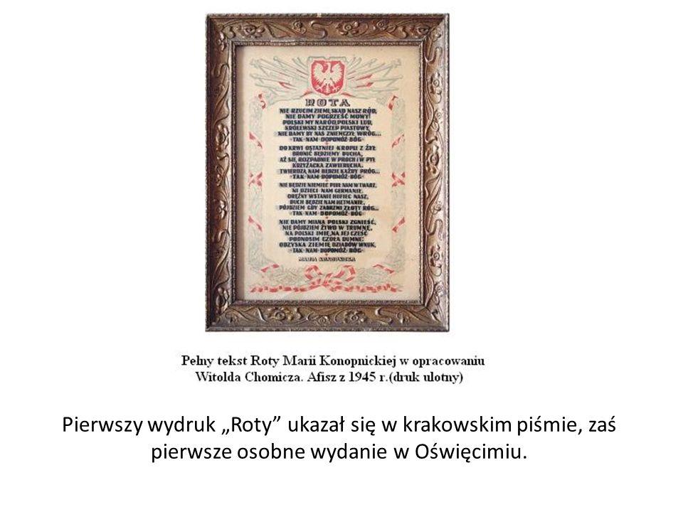 """Pierwszy wydruk """"Roty ukazał się w krakowskim piśmie, zaś pierwsze osobne wydanie w Oświęcimiu."""