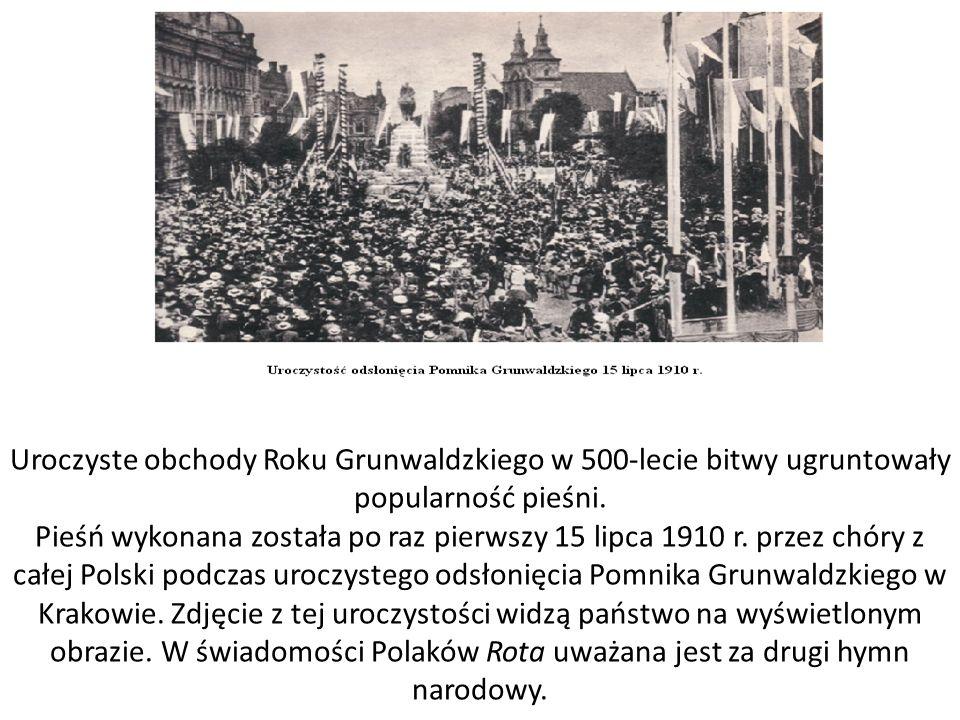 Uroczyste obchody Roku Grunwaldzkiego w 500-lecie bitwy ugruntowały popularność pieśni.