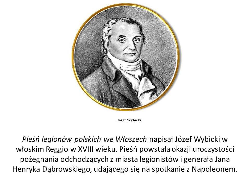Pieśń legionów polskich we Włoszech napisał Józef Wybicki w włoskim Reggio w XVIII wieku.