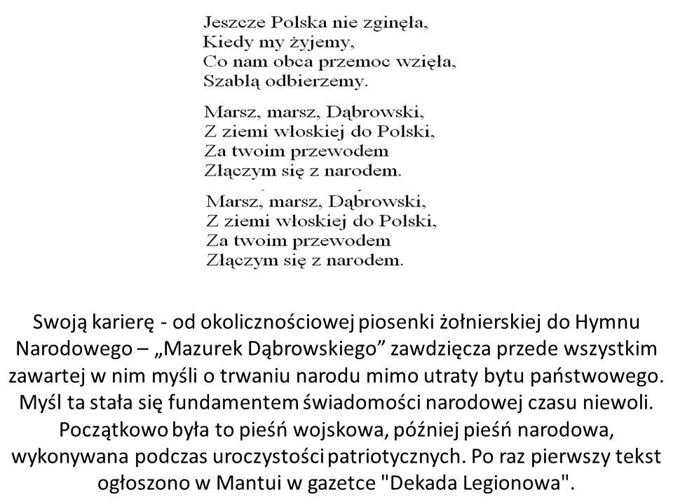 """Swoją karierę - od okolicznościowej piosenki żołnierskiej do Hymnu Narodowego – """"Mazurek Dąbrowskiego zawdzięcza przede wszystkim zawartej w nim myśli o trwaniu narodu mimo utraty bytu państwowego."""