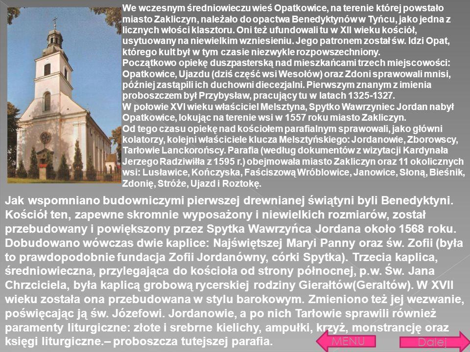 We wczesnym średniowieczu wieś Opatkowice, na terenie której powstało miasto Zakliczyn, należało do opactwa Benedyktynów w Tyńcu, jako jedna z licznych włości klasztoru. Oni też ufundowali tu w XII wieku kościół, usytuowany na niewielkim wzniesieniu. Jego patronem został św. Idzi Opat, którego kult był w tym czasie niezwykle rozpowszechniony. Początkowo opiekę duszpasterską nad mieszkańcami trzech miejscowości: Opatkowice, Ujazdu (dziś część wsi Wesołów) oraz Zdoni sprawowali mnisi, później zastąpili ich duchowni diecezjalni. Pierwszym znanym z imienia proboszczem był Przybysław, pracujący tu w latach 1325-1327. W połowie XVI wieku właściciel Melsztyna, Spytko Wawrzyniec Jordan nabył Opatkowice, lokując na terenie wsi w 1557 roku miasto Zakliczyn. Od tego czasu opiekę nad kościołem parafialnym sprawowali, jako główni kolatorzy, kolejni właściciele klucza Melsztyńskiego: Jordanowie, Zborowscy, Tarłowie Lanckorońscy. Parafia (według dokumentów z wizytacji Kardynała Jerzego Radziwiłła z 1595 r.) obejmowała miasto Zakliczyn oraz 11 okolicznych wsi: Lusławice, Kończyska, Faściszową Wróblowice, Janowice, Słoną, Bieśnik, Zdonię, Stróże, Ujazd i Roztokę.