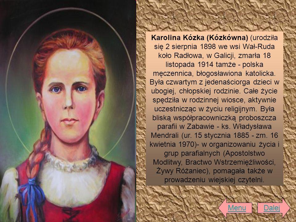 Karolina Kózka (Kózkówna) (urodziła się 2 sierpnia 1898 we wsi Wał-Ruda koło Radłowa, w Galicji, zmarła 18 listopada 1914 tamże - polska męczennica, błogosławiona katolicka.