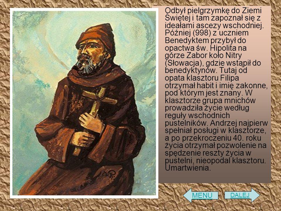 Odbył pielgrzymkę do Ziemi Świętej i tam zapoznał się z ideałami ascezy wschodniej. Później (998) z uczniem Benedyktem przybył do opactwa św. Hipolita na górze Zabor koło Nitry (Słowacja), gdzie wstąpił do benedyktynów. Tutaj od opata klasztoru Filipa otrzymał habit i imię zakonne, pod którym jest znany. W klasztorze grupa mnichów prowadziła życie według reguły wschodnich pustelników. Andrzej najpierw spełniał posługi w klasztorze, a po przekroczeniu 40. roku życia otrzymał pozwolenie na spędzenie reszty życia w pustelni, nieopodal klasztoru. Umartwienia.
