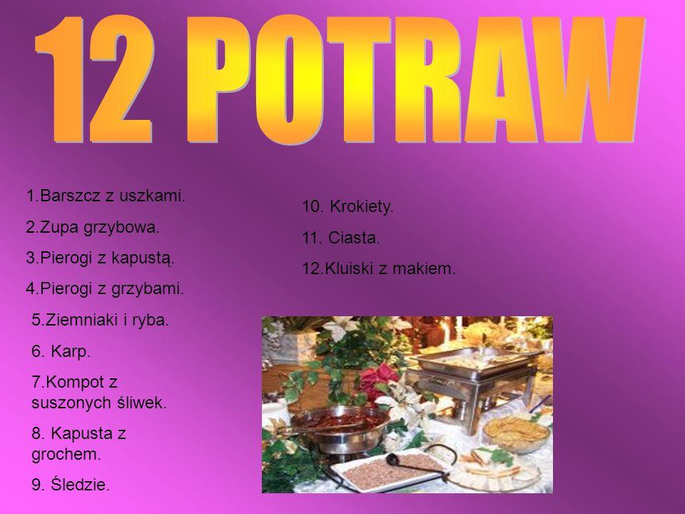 12 POTRAW 1.Barszcz z uszkami. 2.Zupa grzybowa. 10. Krokiety.
