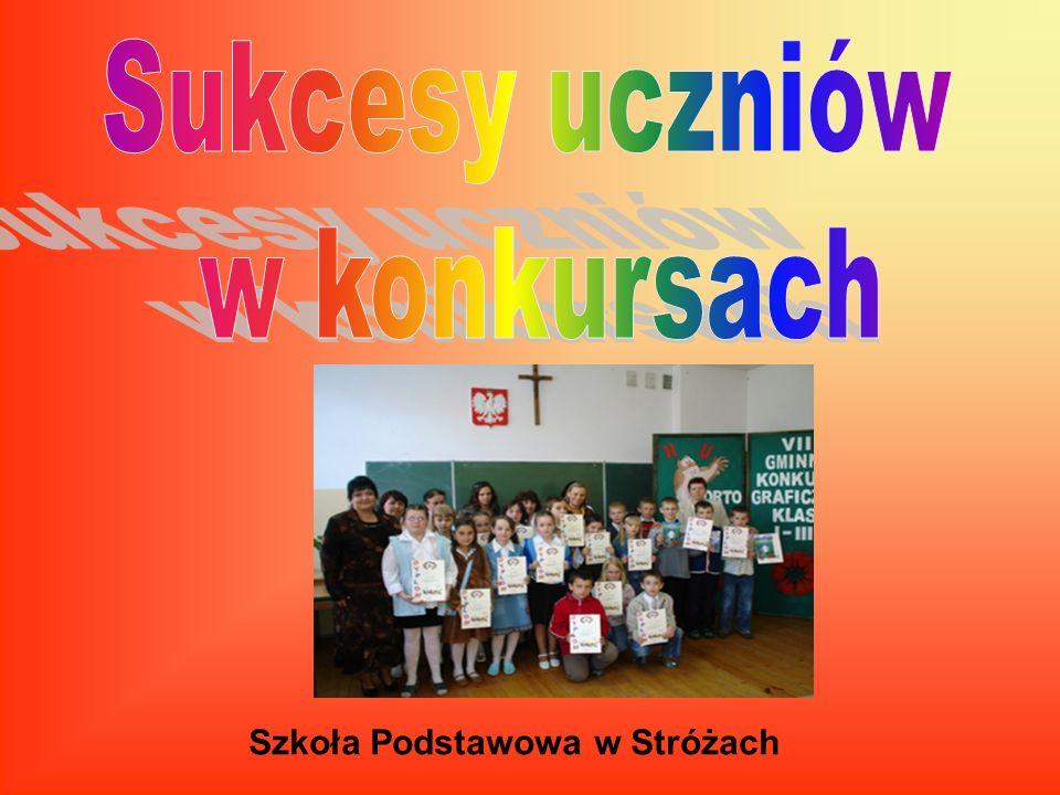 Sukcesy uczniów w konkursach Szkoła Podstawowa w Stróżach