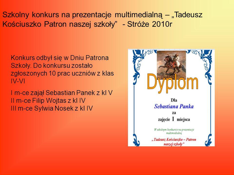 """Szkolny konkurs na prezentacje multimedialną – """"Tadeusz Kościuszko Patron naszej szkoły - Stróże 2010r"""