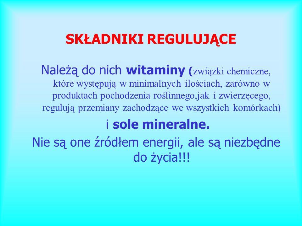 Nie są one źródłem energii, ale są niezbędne do życia!!!