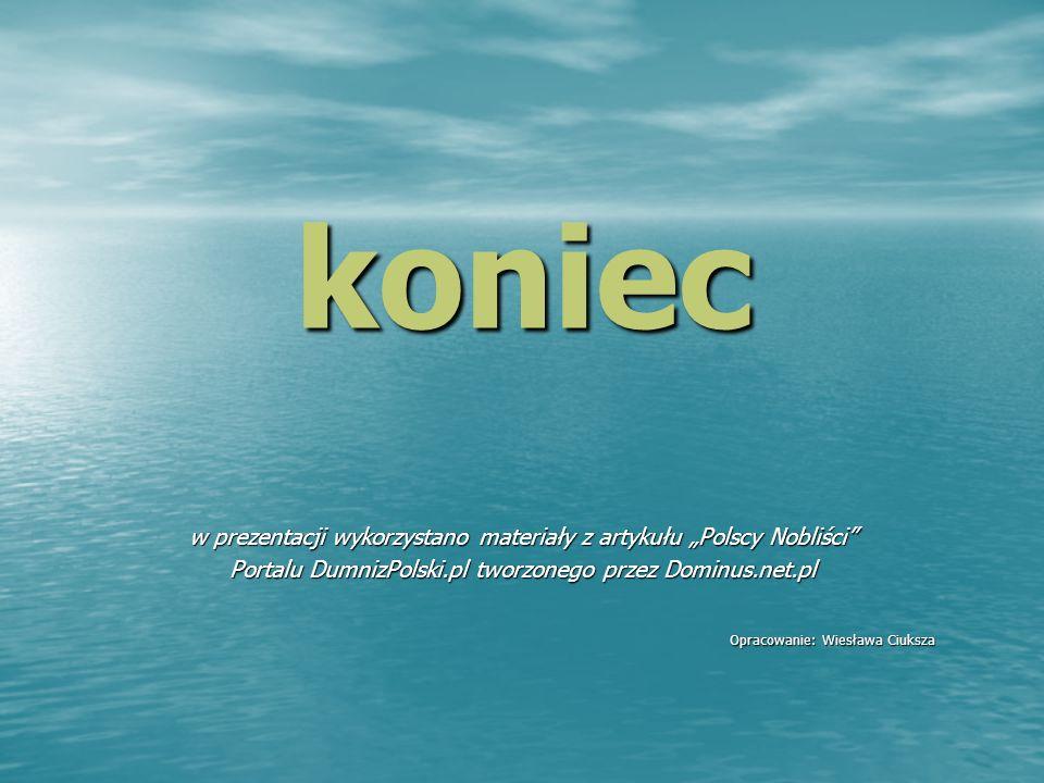 """koniec w prezentacji wykorzystano materiały z artykułu """"Polscy Nobliści Portalu DumnizPolski.pl tworzonego przez Dominus.net.pl."""