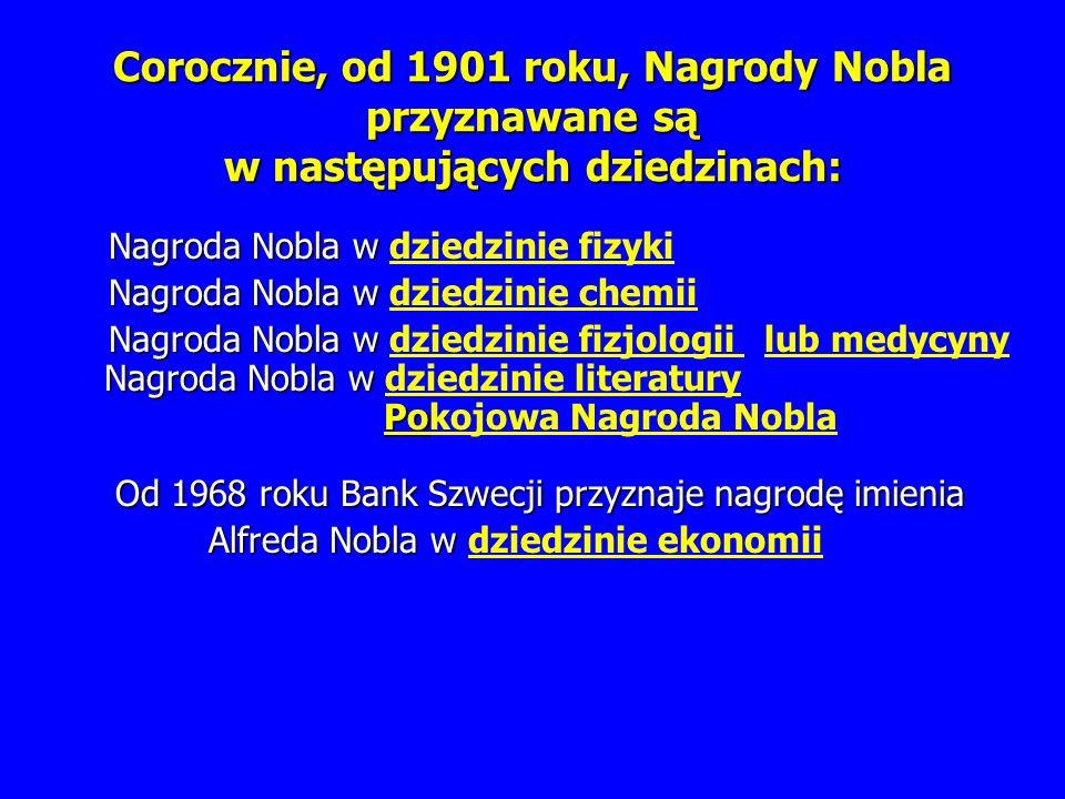 Corocznie, od 1901 roku, Nagrody Nobla przyznawane są w następujących dziedzinach: