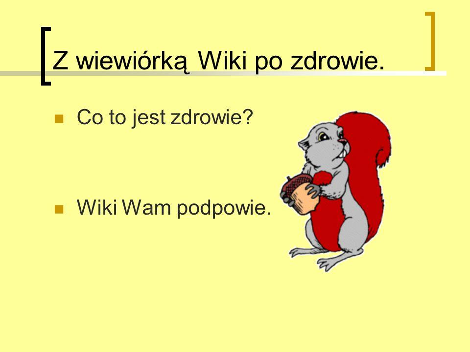 Z wiewiórką Wiki po zdrowie.