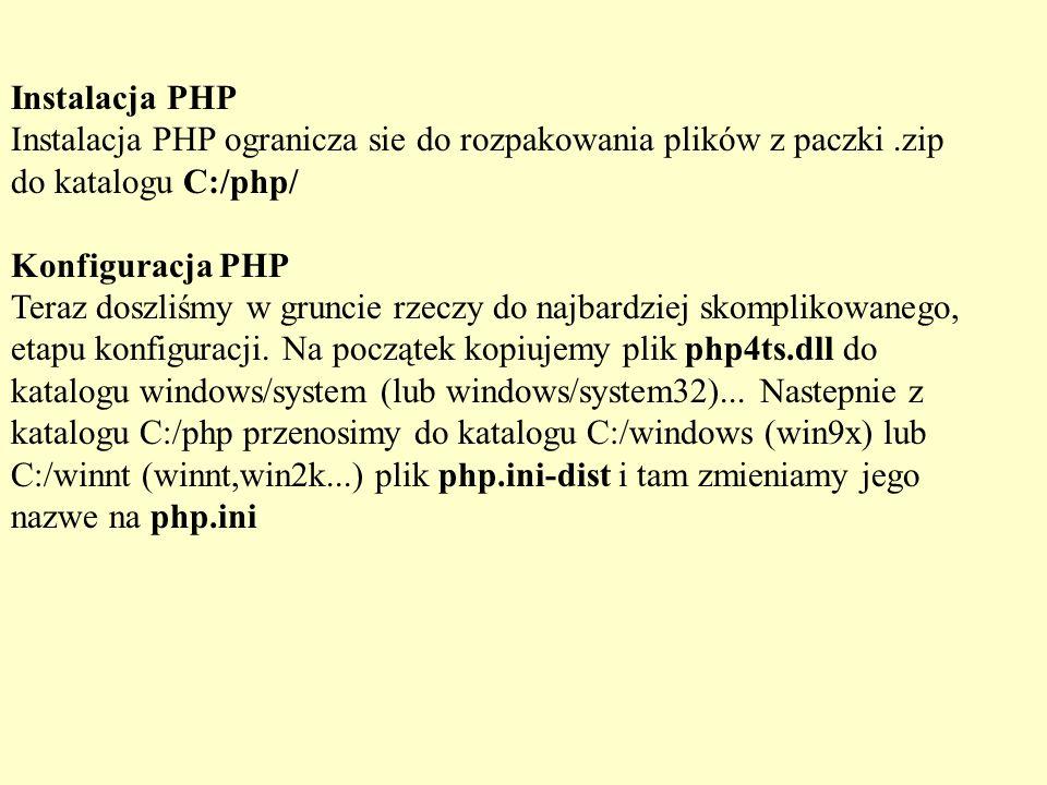 Instalacja PHP Instalacja PHP ogranicza sie do rozpakowania plików z paczki .zip do katalogu C:/php/ Konfiguracja PHP Teraz doszliśmy w gruncie rzeczy do najbardziej skomplikowanego, etapu konfiguracji.