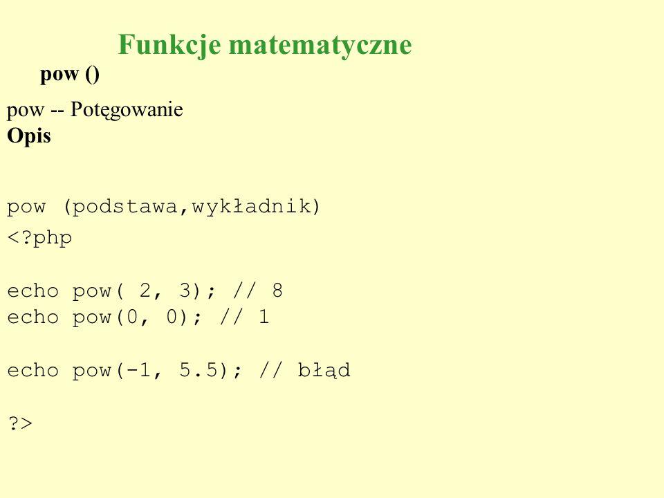 Funkcje matematyczne pow () pow -- Potęgowanie Opis
