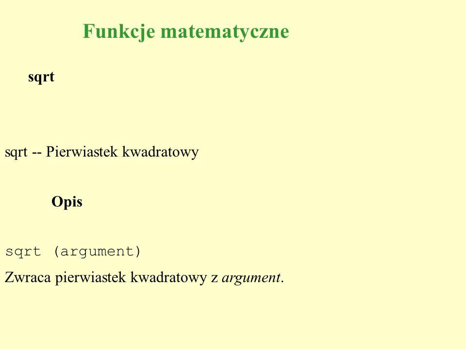 Funkcje matematyczne sqrt sqrt -- Pierwiastek kwadratowy Opis