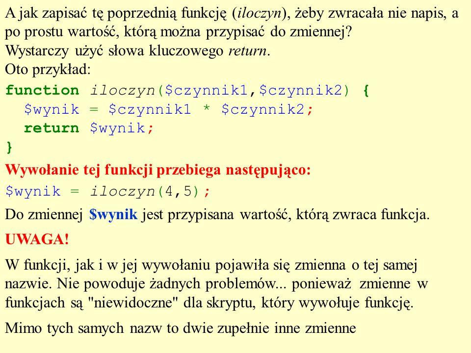 A jak zapisać tę poprzednią funkcję (iloczyn), żeby zwracała nie napis, a po prostu wartość, którą można przypisać do zmiennej Wystarczy użyć słowa kluczowego return. Oto przykład: