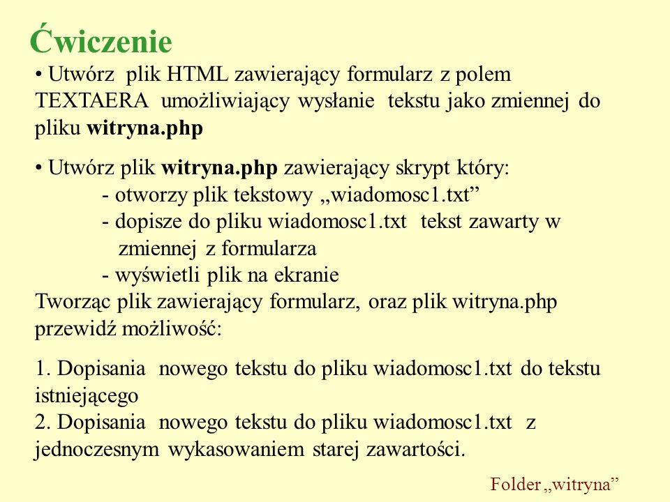 Ćwiczenie Utwórz plik HTML zawierający formularz z polem TEXTAERA umożliwiający wysłanie tekstu jako zmiennej do pliku witryna.php.