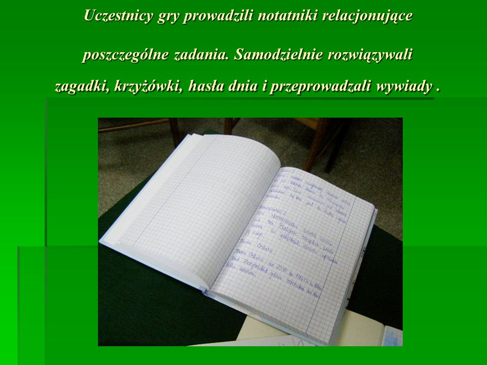 Uczestnicy gry prowadzili notatniki relacjonujące poszczególne zadania