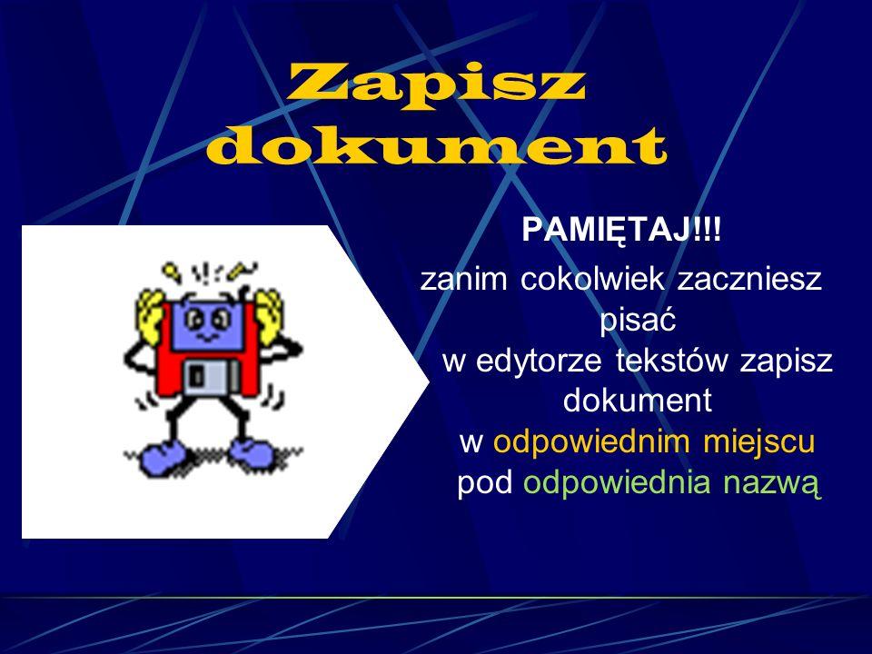 Zapisz dokument PAMIĘTAJ!!!