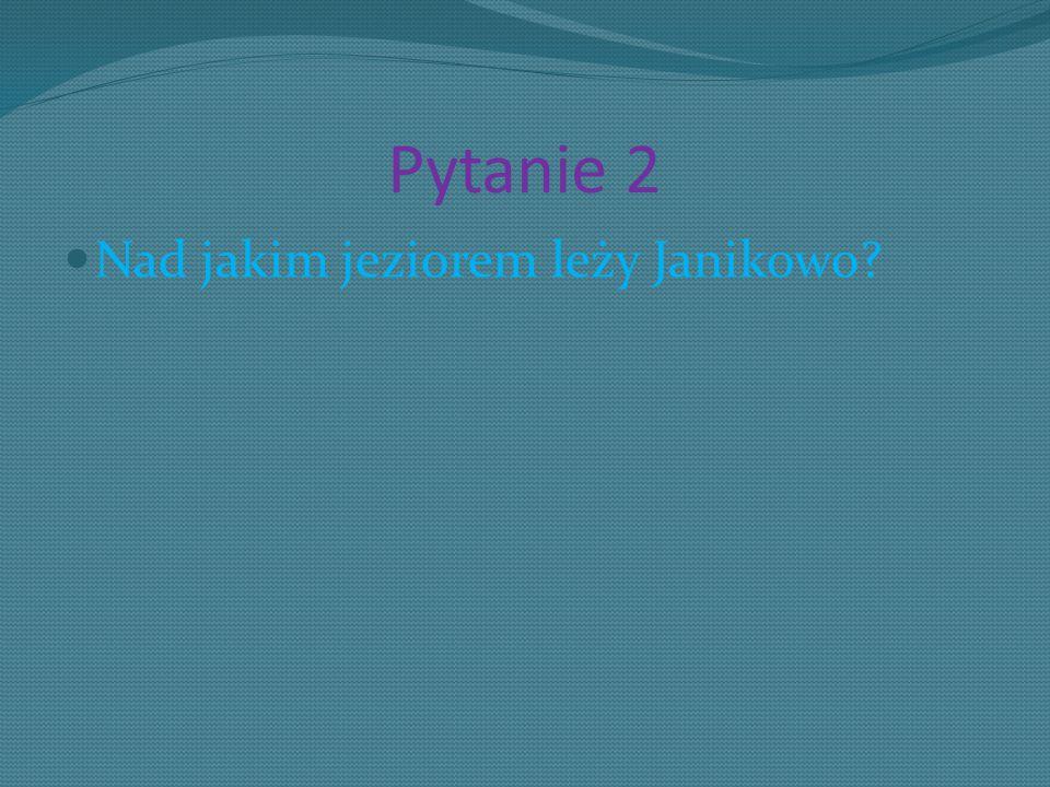Pytanie 2 Nad jakim jeziorem leży Janikowo