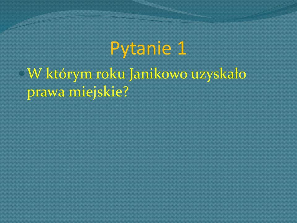 Pytanie 1 W którym roku Janikowo uzyskało prawa miejskie