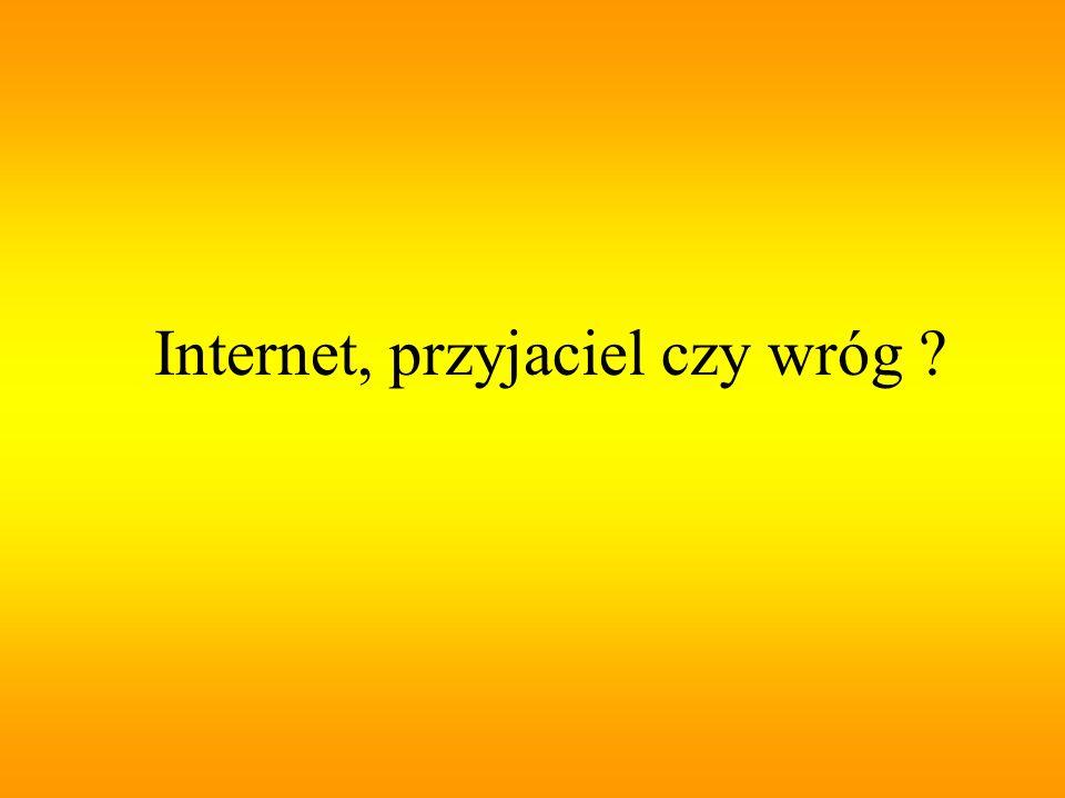 Internet, przyjaciel czy wróg