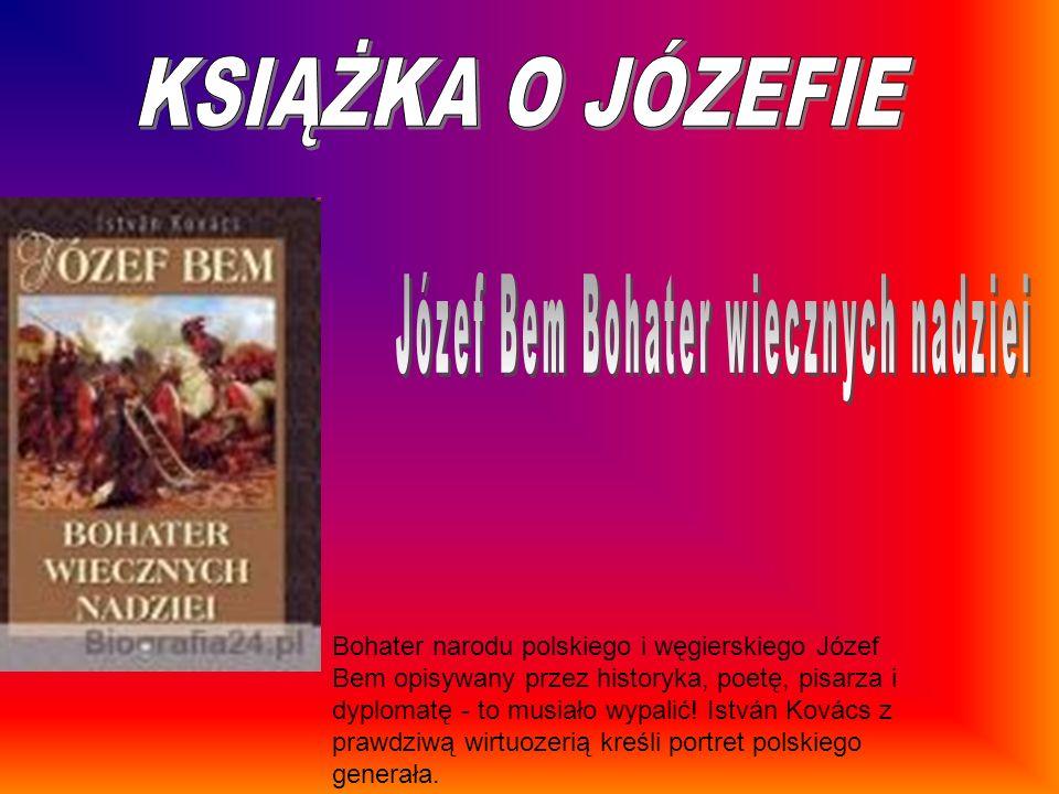 Józef Bem Bohater wiecznych nadziei