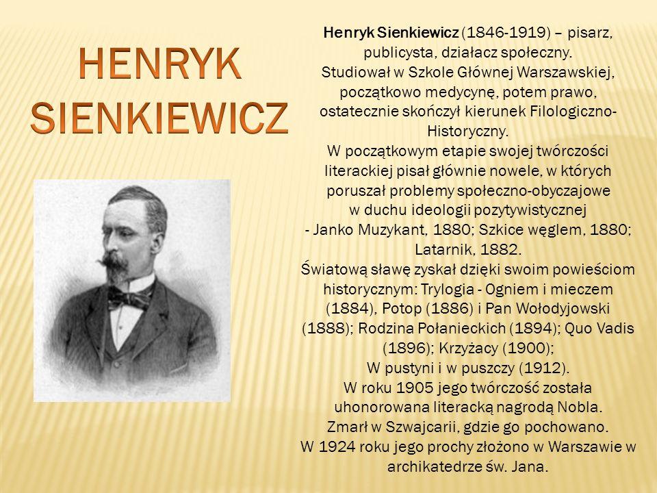 Henryk Sienkiewicz (1846-1919) – pisarz, publicysta, działacz społeczny. Studiował w Szkole Głównej Warszawskiej, początkowo medycynę, potem prawo, ostatecznie skończył kierunek Filologiczno-Historyczny. W początkowym etapie swojej twórczości literackiej pisał głównie nowele, w których poruszał problemy społeczno-obyczajowe w duchu ideologii pozytywistycznej - Janko Muzykant, 1880; Szkice węglem, 1880; Latarnik, 1882.