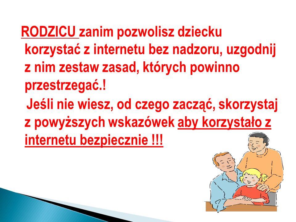 RODZICU zanim pozwolisz dziecku korzystać z internetu bez nadzoru, uzgodnij z nim zestaw zasad, których powinno przestrzegać.!
