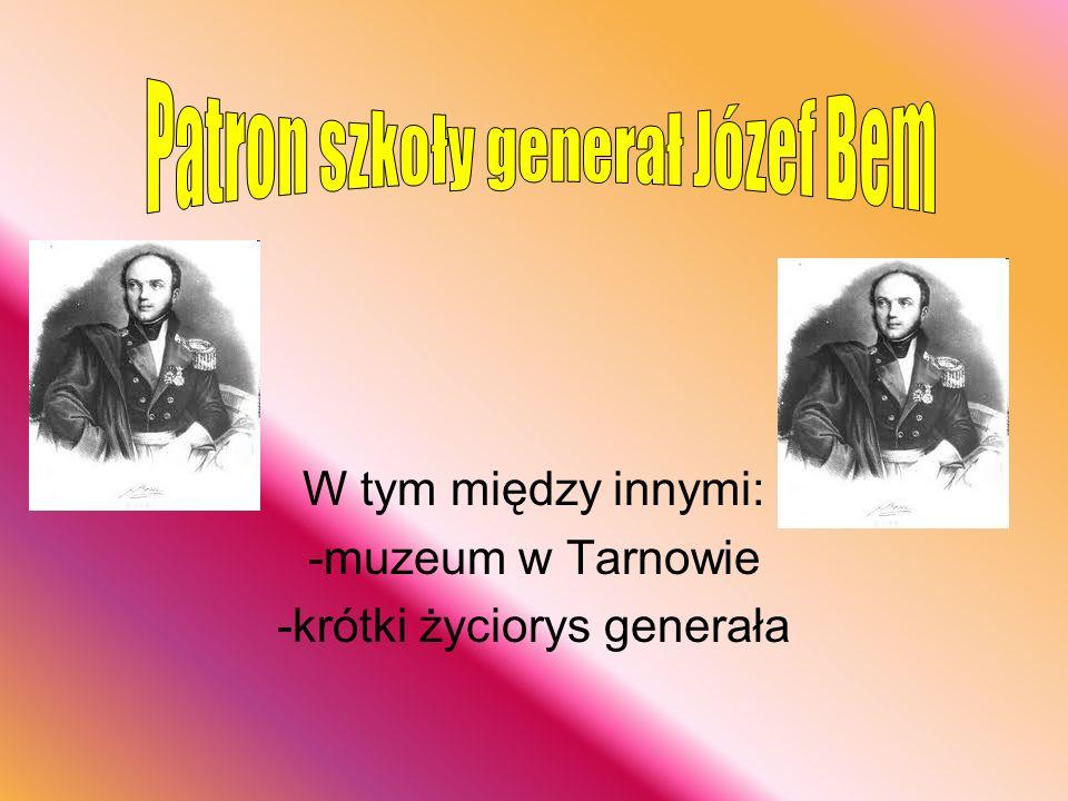 W tym między innymi: -muzeum w Tarnowie -krótki życiorys generała