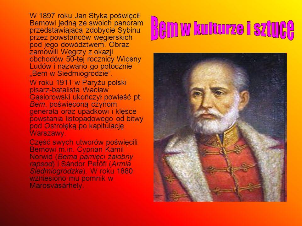 """W 1897 roku Jan Styka poświęcił Bemowi jedną ze swoich panoram przedstawiającą zdobycie Sybinu przez powstańców węgierskich pod jego dowództwem. Obraz zamówili Węgrzy z okazji obchodów 50-tej rocznicy Wiosny Ludów i nazwano go potocznie """"Bem w Siedmiogrodzie ."""