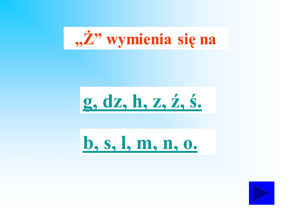 """Ż wymienia się na g, dz, h, z, ź, ś. b, s, l, m, n, o."