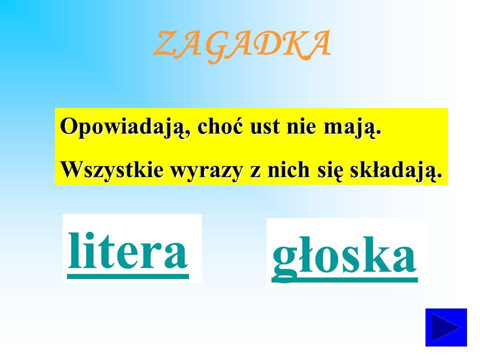 litera głoska ZAGADKA Opowiadają, choć ust nie mają.