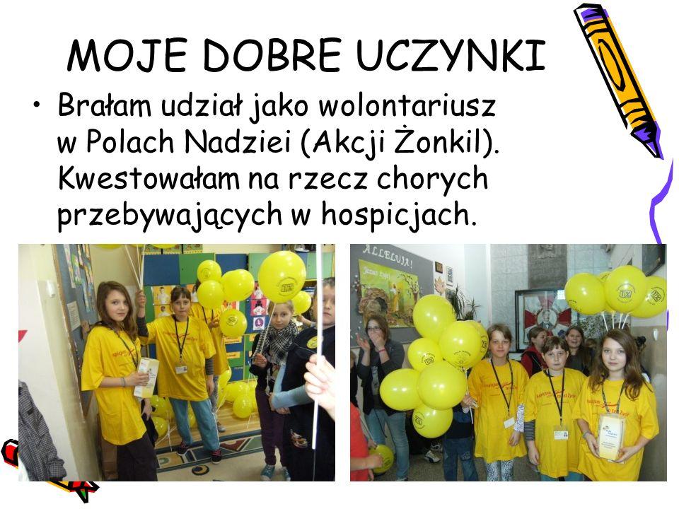 MOJE DOBRE UCZYNKI Brałam udział jako wolontariusz w Polach Nadziei (Akcji Żonkil).