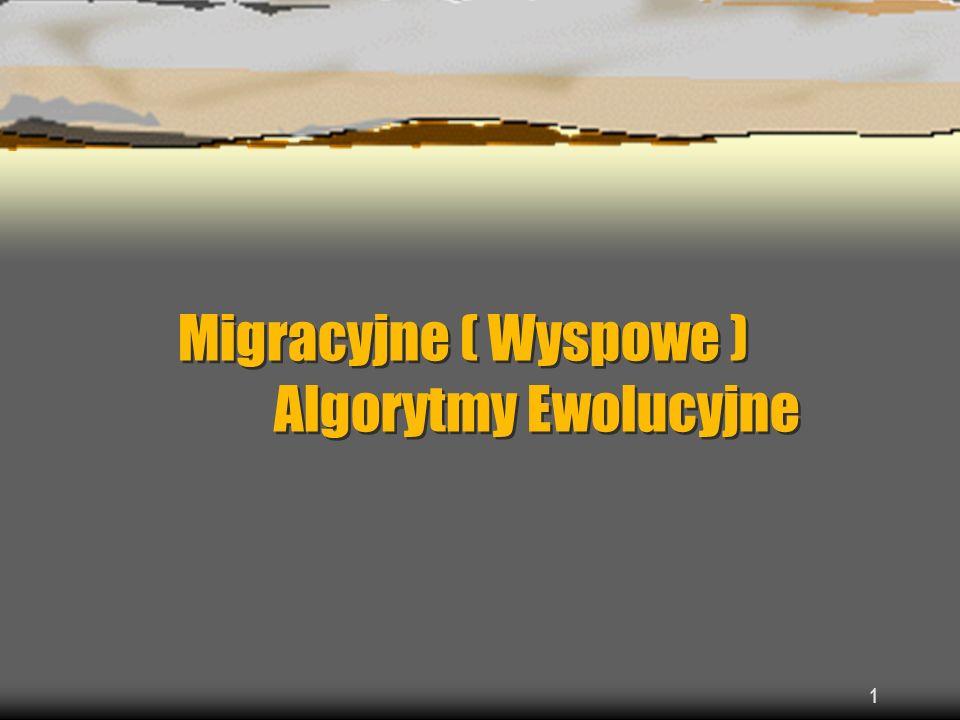 Migracyjne ( Wyspowe ) Algorytmy Ewolucyjne