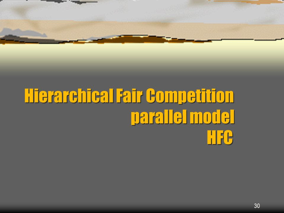 Hierarchical Fair Competition parallel model HFC