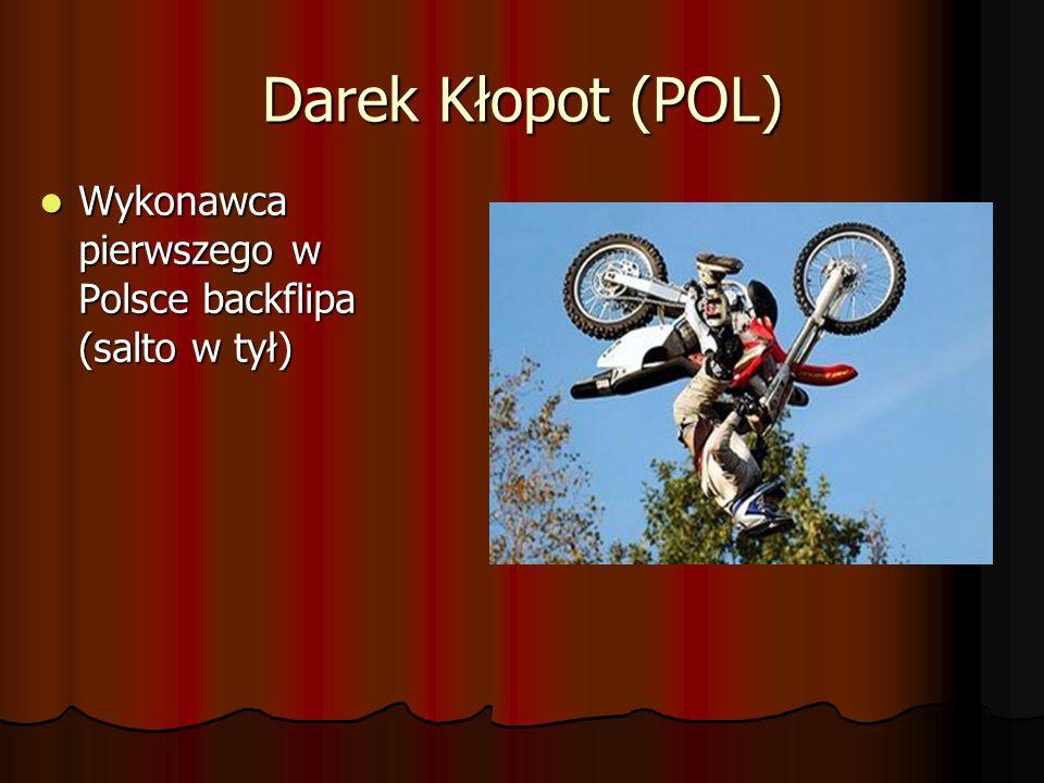 Darek Kłopot (POL) Wykonawca pierwszego w Polsce backflipa (salto w tył)