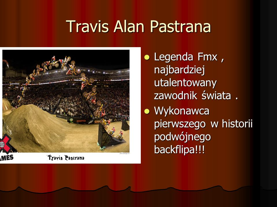 Travis Alan Pastrana Legenda Fmx , najbardziej utalentowany zawodnik świata .