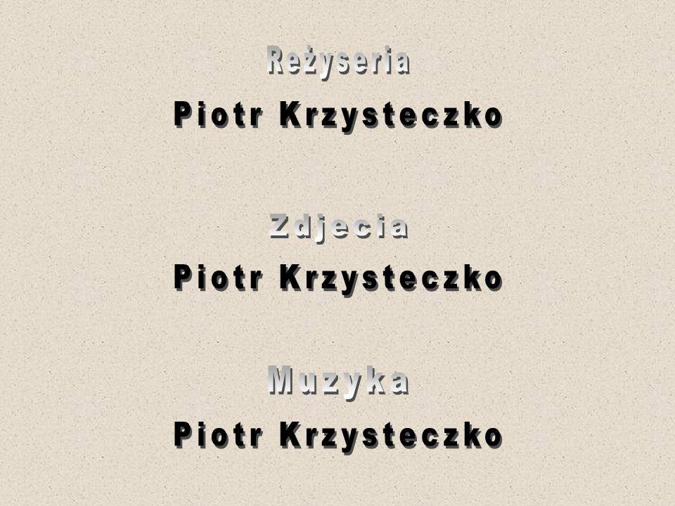 Reżyseria Piotr Krzysteczko Zdjecia Piotr Krzysteczko Muzyka Piotr Krzysteczko