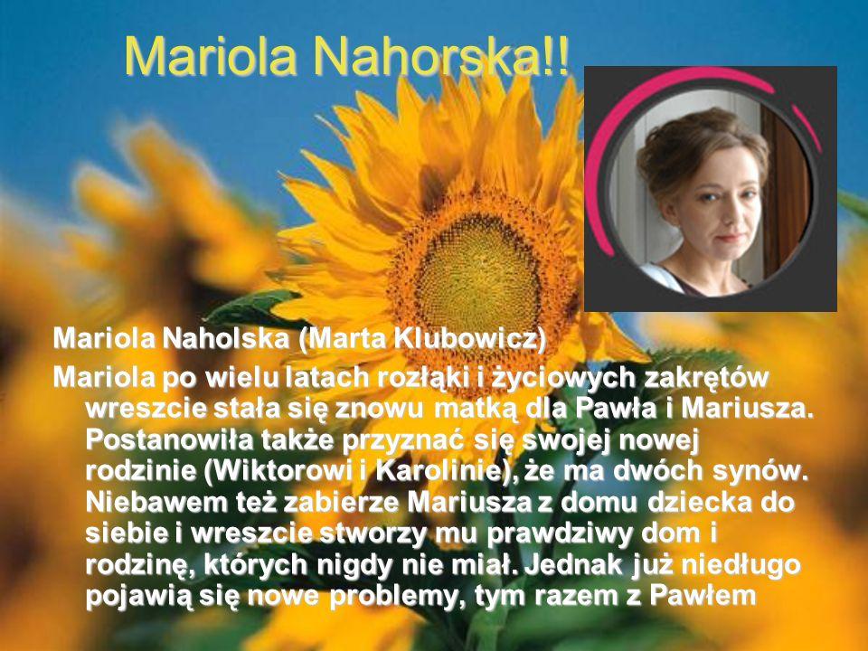 Mariola Nahorska!! Mariola Naholska (Marta Klubowicz)